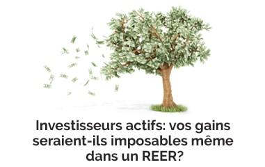 Investisseurs actifs: vos gains seraient-ils imposables même dans un REER?