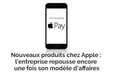 Nouveaux produits chez Apple : l'entreprise repousse encore une fois son modèle d'affaires