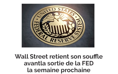 Wall Street retient son souffle avant la sortie de la FED la semaine prochaine