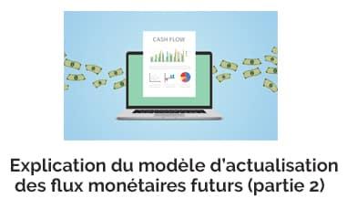 Explication du modèle d'actualisation des flux monétaires futurs (partie 2)