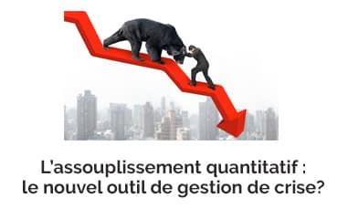 L'assouplissement quantitatif : le nouvel outil de gestion de crise?