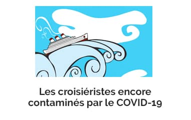 Les croisiéristes encore contaminés par le COVID-19