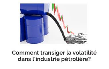 Comment transiger la volatilité dans l'industrie pétrolière?